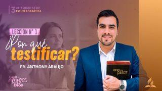 Lección 1 | ¿Por qué testificar? | Escuela Sabática Pr. Anthony Araujo