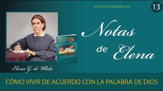 Notas de Elena | Lección 13 | Cómo vivir de acuerdo con la Palabra de Dios | Escuela Sabática Semanal