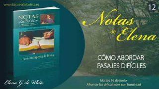 Notas de Elena | Martes 16 de junio del 2020 | Afrontar las dificultades con humildad | Escuela Sabática