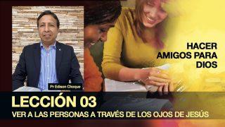 Bosquejo | Lección 3 | Ver a las personas a través de los ojos de Jesús | Escuela Sabática Pr. Edison Choque