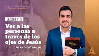 Lección 3 | Ver a las personas a través de los ojos de Jesús | Escuela Sabática  Pr. Anthony Araujo