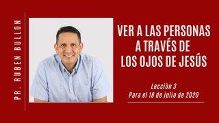 Lección 3 | Ver a las personas a través de los ojos Jesús | Escuela Sabática Pr. Ruben Bullón