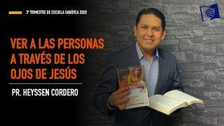 Lección 3 | Ver a las personas a través de los ojos de Jesús | Escuela Sabática Pr. Heyssen Cordero
