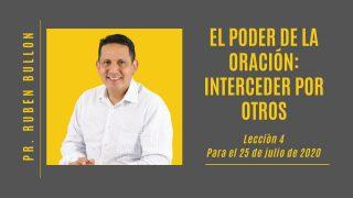 Lección 4 | El poder de la oración: interceder por otros | Escuela Sabática Pr. Rubén Bullón
