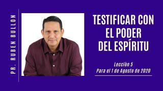 Lección 5 | Testificar con el Poder del Espíritu | Escuela Sabática Pr. Rubén Bullón