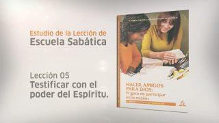 Lección 5 | Testificar con el poder del Espíritu | Escuela Sabática Dr. Álvaro Rodriguez