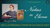 Notas de Elena | Lección 3 | Ver a las personas a través de los ojos de Jesús   Escuela Sabática Semanal