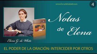 Notas de Elena | Lección 4 | El poder de la oración: Interceder por otros |    Escuela Sabática Semanal