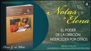 Notas de Elena | Sábado 18 de julio del 2020 | El poder de la oración: Interceder por otros | Escuela Sabática