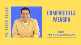 Lección 7 | Compartir la Palabra | Escuela Sabática Pr. Rubén Bullón