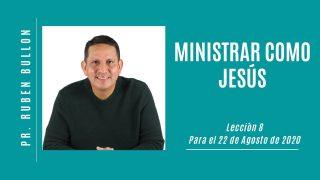 Lección 8 | Ministrar como Jesús | Escuela Sabática Pr. Rubén Bullón