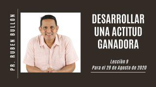 Lección 9 | Desarrollar una actitud ganadora | Escuela Sabática Pr. Rubén Bullón