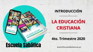 Introducción   Escuela Sabática   4to. Trimestre 2020   La Educación Cristiana