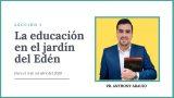 Lección 1 | La educación en el jardín del Edén | Escuela Sabática Pr. Anthony Araujo