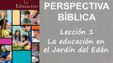 Lección 1 | La educación en el Jardín del Edén | Escuela Sabática Perspectiva Bíblica