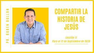 Lección 11 | Compartir la historia de Jesús | Escuela Sabática Pr. Rubén Bullón