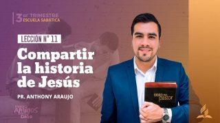 Lección 11 | Compartir la historia de Jesús | Escuela Sabática Pr. Anthony Araujo