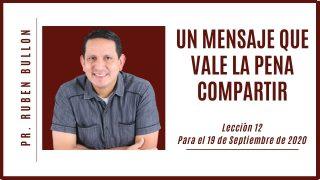 Lección 12 | Un mensaje que vale la pena compartir | Escuela Sabática Pr. Rubén Bullón