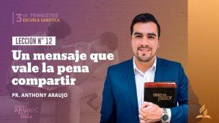 Lección 12 | Un mensaje que vale la pena compartir | Escuela Sabática Pr. Anthony Araujo