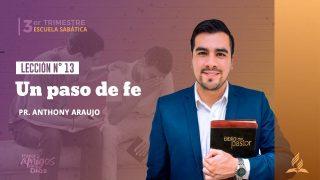 Lección 13 | Un paso de fe | Escuela Sabática Pr. Anthony Araujo