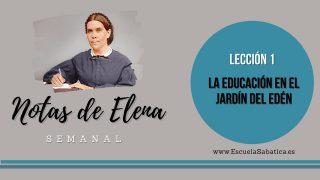 Notas de Elena | Lección 1 | La educación en el Jardín del Edén | Escuela Sabática Semanal