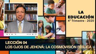 Bosquejo | Lección 4 | Los ojos de Jehová: La cosmovisión Bíblica | Escuela Sabática Pr. Edison Choque