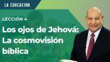 Comentario | Lección 4 | Los ojos de Jehová: La cosmovisión bíblica | Escuela Sabática Pr. Alejandro Bullón