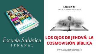 Escuela Sabática | Lección 4 | Los ojos de Jehová: la cosmovisión bíblica | 4to. Trimestre 2020