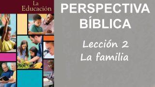 Lección 2 | La familia | Escuela Sabática Perspectiva Bíblica