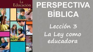 Lección 3 | La Ley como educadora | Escuela Sabática Perspectiva Bíblica
