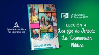 Lección 4 | Los ojos de Jehová: La Cosmovisión Bíblica | Escuela Sabática UAB