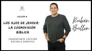Lección 4 | Los ojos de Jehová: La cosmovisión bíblica | Escuela Sabática Pr. Rubén Bullón