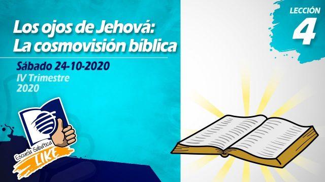 Lección 4 | Los ojos de Jehová: La cosmovisión bíblica | Escuela Sabática LIKE