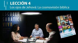 Lección 4 | Los ojos de Jehová: La cosmovisión bíblica | Escuela Sabática Viva