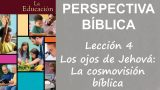 Lección 4 | Los ojos de Jehová: La cosmovisión bíblica | Escuela Sabática Perspectiva Bíblica