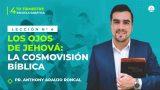 Lección 4 | Los ojos de Jehová: La cosmovisión bíblica | Escuela Sabática Pr. Anthony Araujo