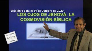 Lección 4 | Los ojos de Jehová: la cosmovisión Bíblica | Escuela Sabática 2000