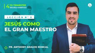 Lección 5 | Jesús como el gran Maestro | Escuela Sabática Pr. Anthony Araujo