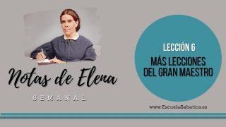 Notas de Elena | Lección 6 | Más lecciones del Gran Maestro | Escuela Sabática