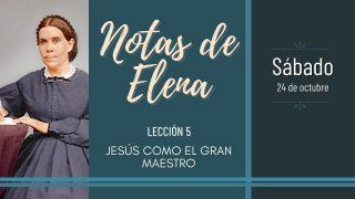 Notas de Elena | Sábado 24 de octubre del 2020 | Jesús como el gran Maestro | Escuela Sabática