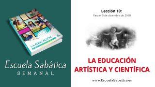 Escuela Sabática | Lección 10 | La educación artística y científica | 4to. trimestre 2020