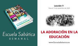 Escuela Sabática | Lección 7 | La Adoración en la Educación | 4to. trimestre 2020