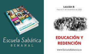 Escuela Sabática | Lección 8 | Educación y redención | 4to. trimestre 2020