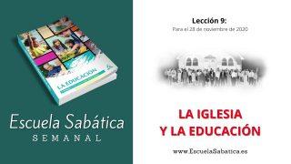 Escuela Sabática | Lección 9 | La iglesia y la educación | 4to. trimestre 2020