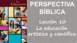 Lección 10 | La educación artística y científica | Escuela Sabática Perspectiva Bíblica