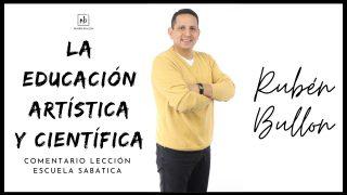 Lección 10 | La educación artística y científica | Escuela Sabática Pr. Rubén Bullón