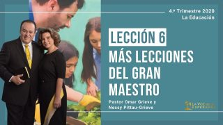 Lección 6 | Más lecciones del gran Maestro | Escuela Sabática Pr. Omar Grieve