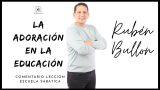 Lección 7 | La adoración en la educación | Escuela Sabática Pr. Rubén Bullón