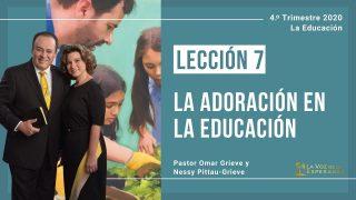 Lección 7 | La adoración en la educación | Escuela Sabática Pr. Omar Grieve