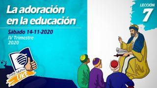 Lección 7 | La adoración en la educación | Escuela Sabática LIKE